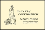 The Cats of Copenhagen by James Joyce (Scribner 2012) with illustrations by Casey Sorrow and typography by Michael Caine.
